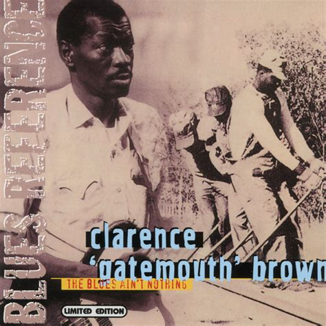 Joe Aint Nothing Like Me Album Tracklist by Clarence Gatemouth Brown The Blues Ain T Nothing Cd