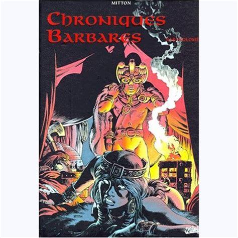 Chroniques Barbares Tome 1 224 3 Int 233 Grale Sur Www