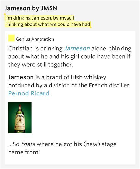 jmsn drinkin lyrics i m drinking jameson by myself thinking about what