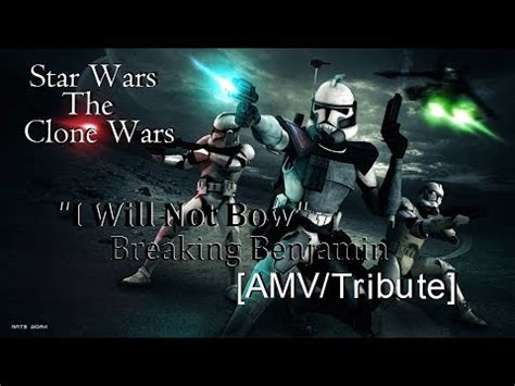amv i will not bow wars the clone wars amv tribute quot i will not bow