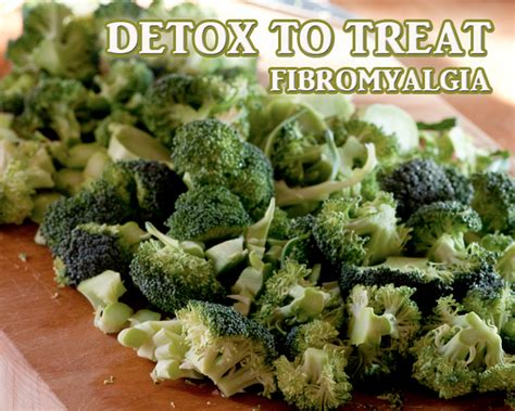Fibromyalgia Detox by Detox To Treat Fibromyalgia My Fibromyalgia Diet