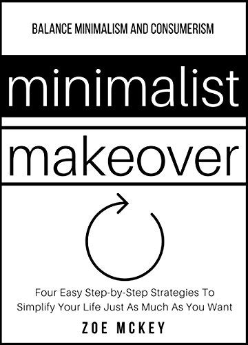 minimalism the practical minimalist strategies to simplify your home and books minimalist makeover four easy step by step strategies to