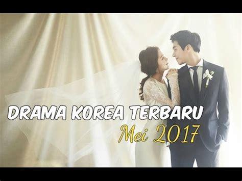 film korea terbaru 2017 youtube 6 drama korea mei 2017 terbaru wajib nonton youtube