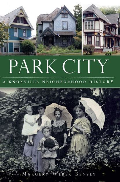 barnes and noble knoxville tennessee park city a knoxville neighborhood history by margery