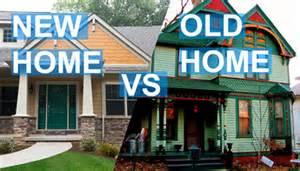 buying an old home should i buy a used home or a new home