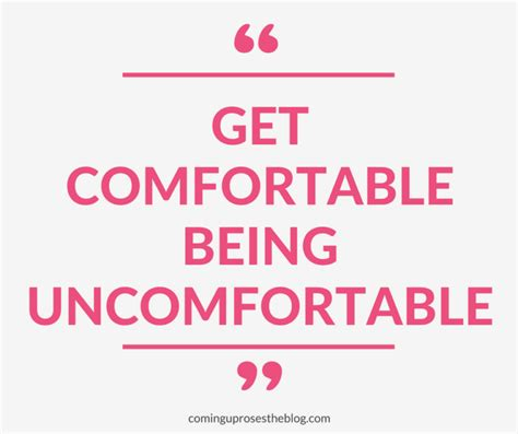 to be comfortable with quot get comfortable being uncomfortable quot