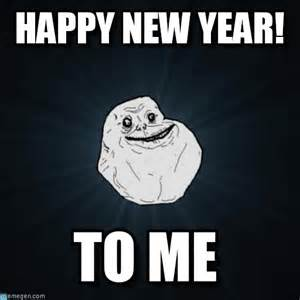 What Year Is This Meme - happy new year forever alone meme on memegen