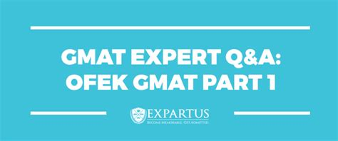 Part Time Mba Without Gmat by Expartus Consulting Gmat Expert Q A Ofek Gmat Part 1