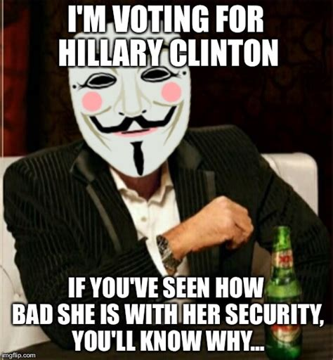 Anonymous Meme - hillary clinton is anonymous approved imgflip