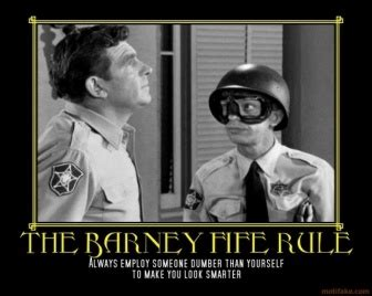 Barney Fife Memes - the barney fife rule always employ someone dumber than