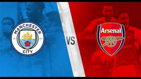 arsenal vs man city manchester city vs arsenal youtube