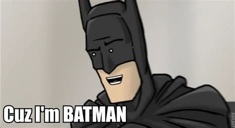 I M Batman Meme - cuz i m batman published by milosforzajuve on day 2 492