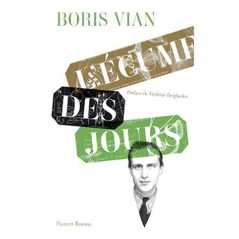 Resume L Ecume Des Jours by L 233 Cume Des Jours Pr 233 De Fr 233 D 233 Ric Beigbeder Boris