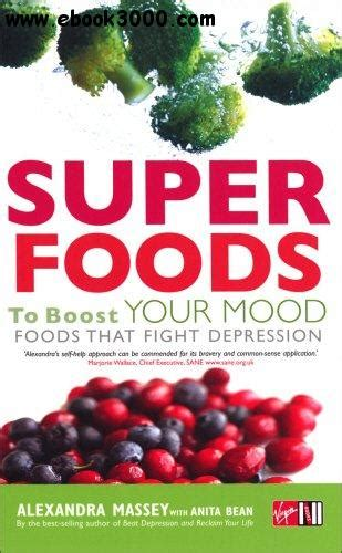 superfoods boost your health with superfoods books superfoods to boost your mood foods that fight depression