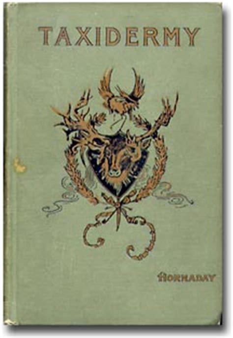 the taxidermist books william temple hornaday s war 187 ken s corner