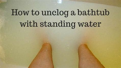 what to use to unclog a bathtub how to unclog a bathtub drain with standing water water