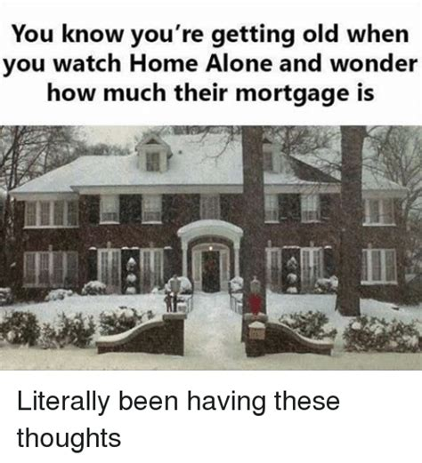 You Re Getting Old Meme - you know you re getting old when you watch home alone and