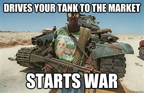 Bro Tank Meme - drives your tank to the market starts war third world