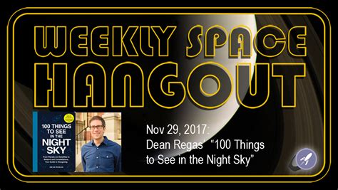 100 things to see in the sky from planets and satellites to meteors and constellations your guide to stargazing books weekly space hangout nov 29 2017 dean regas quot 100