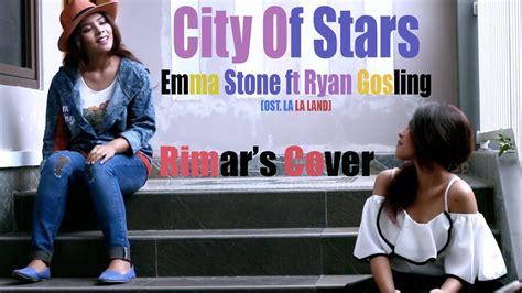 nonton film emma stone emma stone ft ryan gosling city of stars rimar s cover