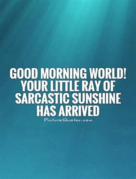 sarcastic good morning quotes quotesgram