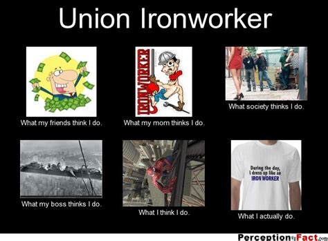 What I Do Meme - union ironworker what people think i do what i