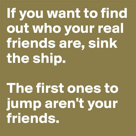 Find Who Want If You Want To Find Out Who Your Real Friends Are Sink The Ship The Ones To