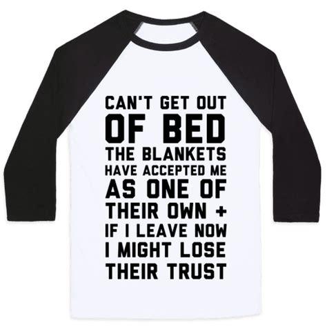 can t get out of bed can t get out of bed t shirts tank tops sweatshirts