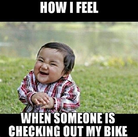 How I Feel Meme - how i feel when someone checks out my bike biker