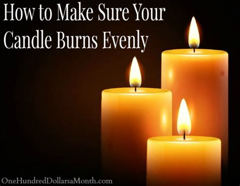 How To Make Sure Your - how to make sure your candle burns evenly one hundred