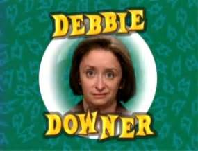 Debbie Downer Meme - three people i can t stand debbie downer negative nancy