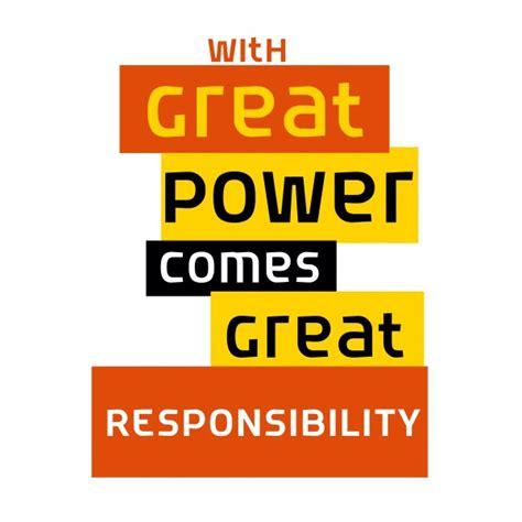 With Great Power with great power comes great responsibility