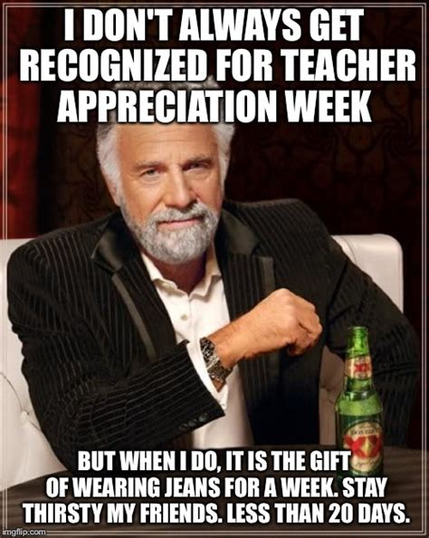 Teacher Appreciation Memes - the most interesting man in the world meme imgflip
