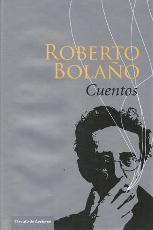 cuentos fiction poetry 8437609593 cuentos by roberto bola 241 o reviews discussion bookclubs lists