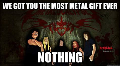 Heavy Metal Birthday Memes - that s so brutal hilarious crap pinterest metalocalypse meme and hilarious