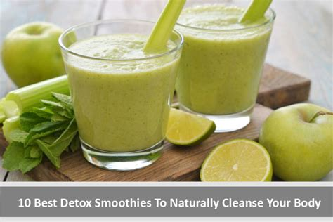 Best Healthy Way To Detox Your by 10 Best Detox Smoothies To Naturally Cleanse Your