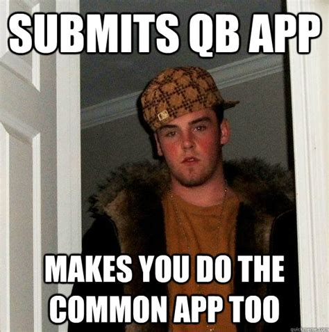 App That Makes Memes - submits qb app makes you do the common app too scumbag