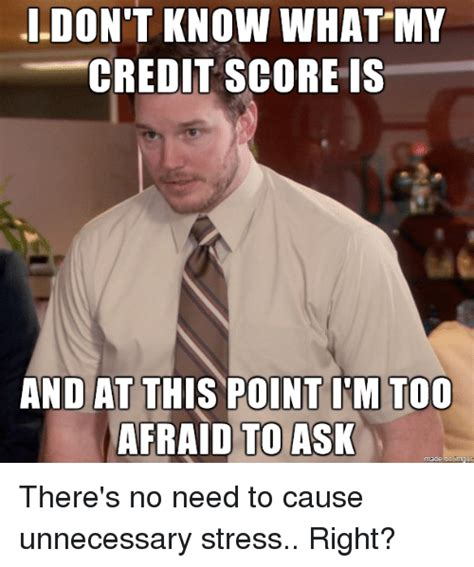 You Dont To A Credit Rating To Be Able To Borrow Funds by Credit Score Memes Of 2016 On Sizzle Credited