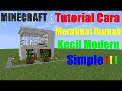 cara membuat rumah di minecraft creative minecraft tutorial cara membuat rumah kecil modern 1