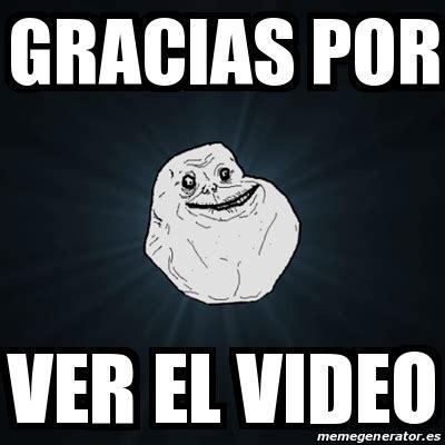 Meme Video - meme forever alone gracias por ver el video 19488038