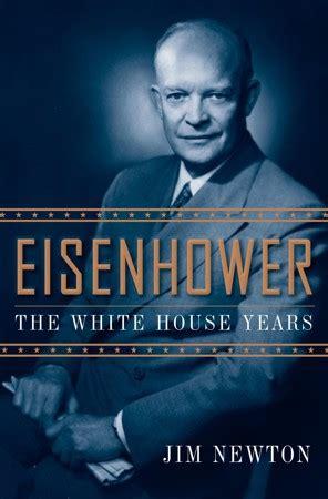 biography eisenhower book eisenhower the white house years by jim newton