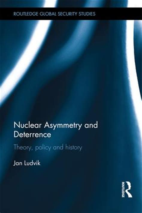 asymmetry a novel books nuclear asymmetry and deterrence theory policy and