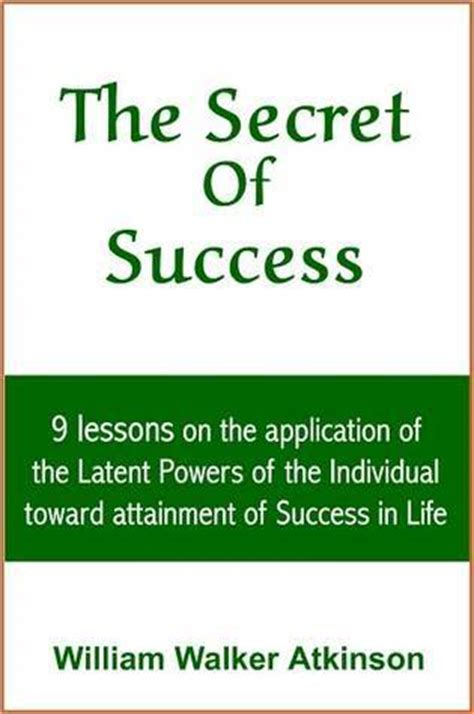 pride the secret of success books the secret of success by william w atkinson reviews