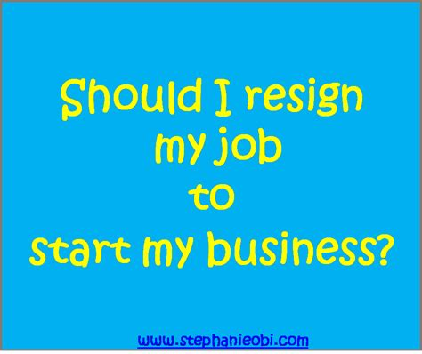 I Didnt Learn Anything From My Mba by Should I Resign My To Start My Business Obi