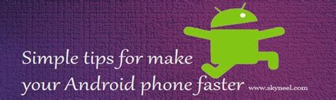 make android faster simple tips for make your android phone faster