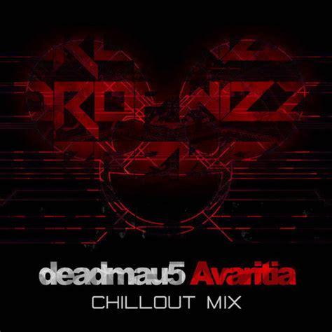 deadmau5 avaritia dropwizz has a chillout mix of deadmau5 s quot avaritia quot that