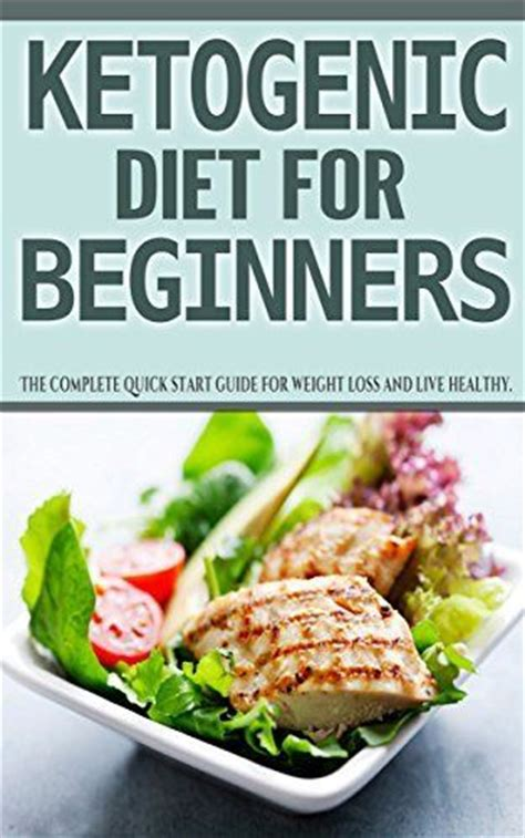 keto diet a complete guide for beginners a low carb high diet for weight loss burning and healthy living books ketogenic diet for beginners the complete start