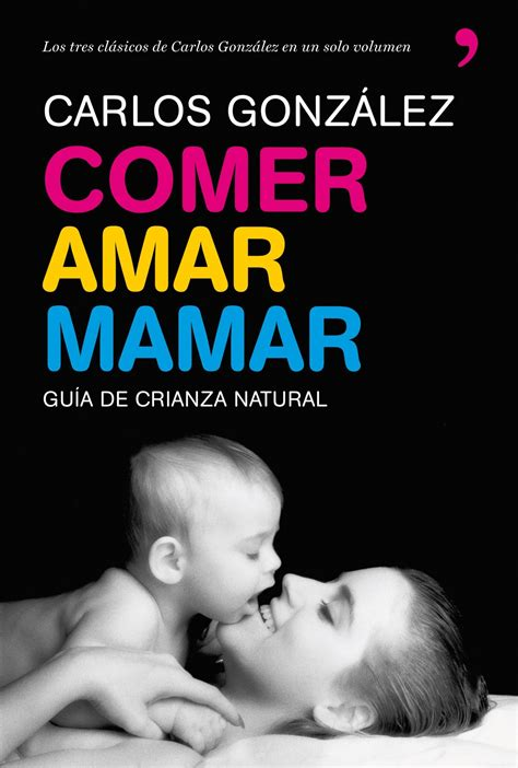 comer amar mamar ebook carlos gonzalez descargar el ebook