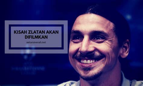 Kisah Zlatan Ibrahimovic Akan Diangkat Ke Layar Lebar | kisah zlatan ibrahimovic akan diangkat ke layar lebar