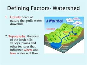 Water Shed Definition by Watershed Two Major Factors Define A Watershed Gravity